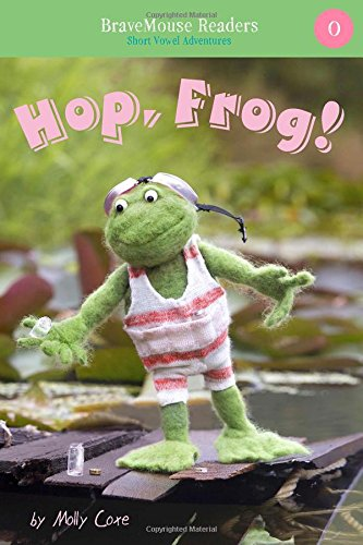 9781940947334: Hop, Frog!: Short Vowel Adventures (BraveMouse Readers)
