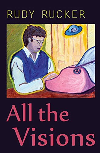 All the Visions (Paperback): Rudy Rucker