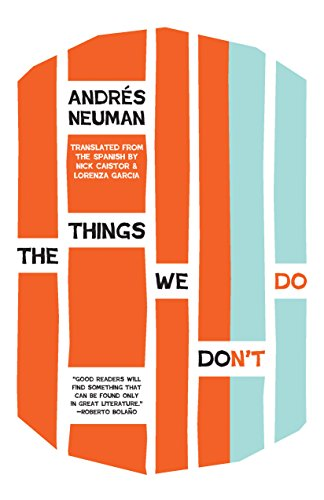 The Things We Don't Do (Signed First Edition): Neuman, Andrés