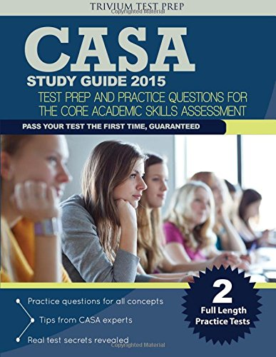CASA Study Guide 2015: Test Prep and Practice Questions for the Core Academic Skills Assessment: ...