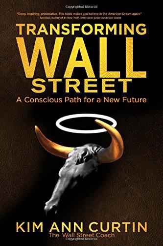 Transforming Wall Street: A Conscious Path for a New Future: Curtin, Kim Ann