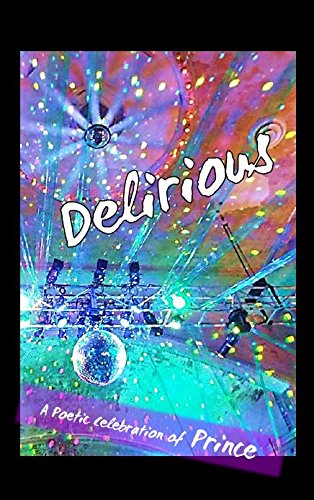 9781940996998: Delirious: A Poetic Celebration of Prince
