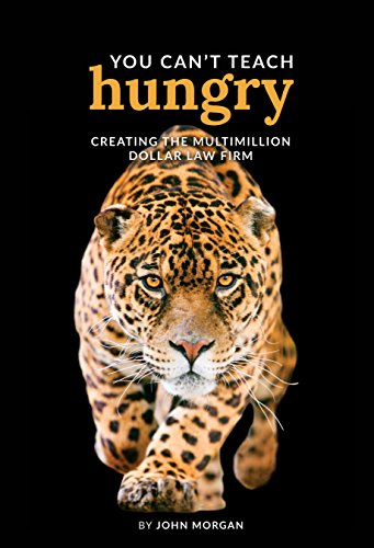 9781941007273: You Can't Teach Hungry: Creating the Multimillion Dollar Law Firm, Revised 1st Edition