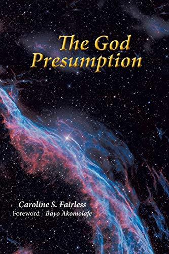 The God Presumption: Fairless, Caroline S.