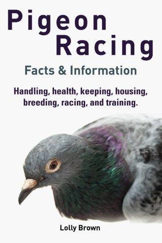 9781941070307: Pigeon Racing: Handling, health, keeping, housing, breeding, racing, and training. Facts & Information