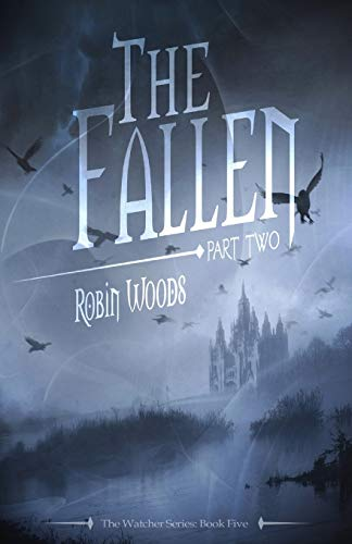 The Fallen: Part Two: The Watcher Series: Book Five (Volume 5): Woods, Robin