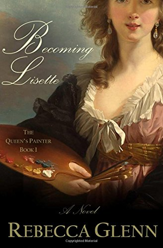 9781941081204: Becoming Lisette (The Queen's Painter) (Volume 1)
