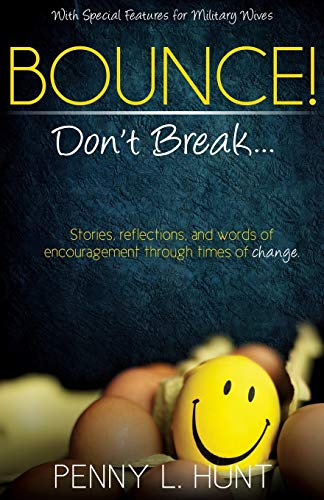 Bounce, Don't Break: Stories, reflections, and words of encouragement through times of change:...