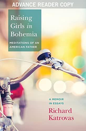 Raising Girls in Bohemia: Meditations of an American Father: A Memoir in Essays: Katrovas, Richard