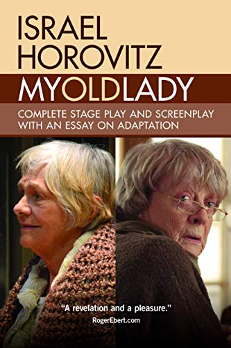 My Old Lady: Complete Stage Play and Screenplay with an Essay on Adaptation: Israel Horovitz