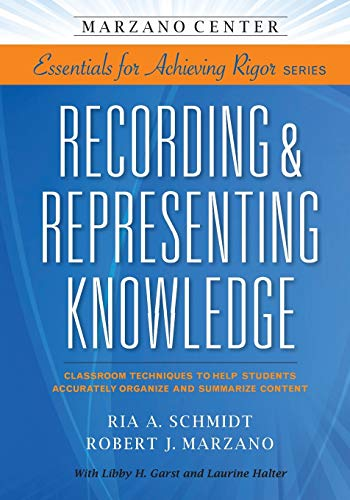 9781941112045: Recording & Representing Knowledge: Classroom Techniques to Help Students Accurately Organize and Summarize Content (Marzano Center Essentials for Achieving Rigor)
