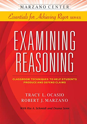 Examining Reasoning: Classroom Techniques to Help Students Produce and Defend Claims (Marzano ...
