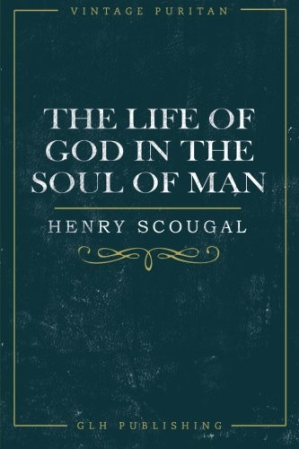 The Life of God in the Soul of Man (Vintage Puritan): Henry Scougal