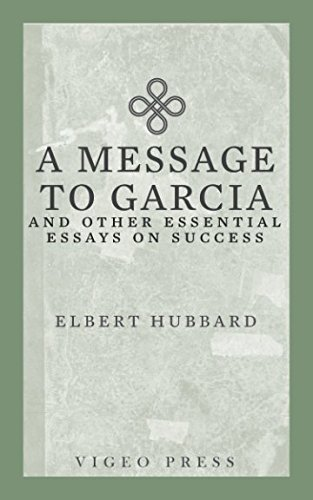 Independence Day Essay In English  A Message To Garcia And Other Essential Essays On Success English Essay My Best Friend also Thesis Statement Examples For Narrative Essays  A Message To Garcia And Other Essential Essays On  What Is The Thesis Statement In The Essay