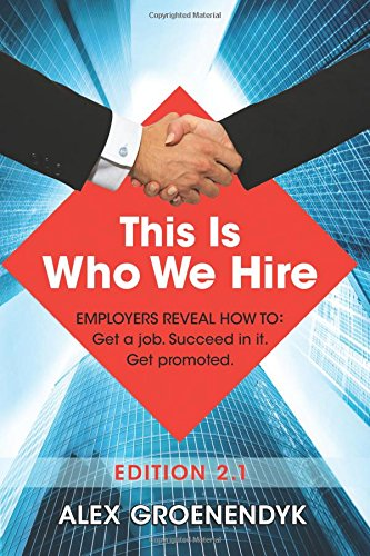 9781941142622: This is Who We Hire: How to get a job, succeed in it, and get promoted.