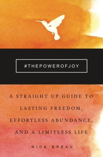 9781941142806: The Power of Joy: A Straight Up Guide to Lasting Freedom, Effortless Abundance, and a Limitless Life
