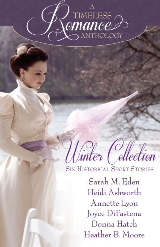 A Timeless Romance Anthology: Winter Collection (Volume: Sarah M. Eden;