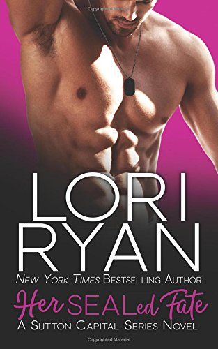 Her SEALed Fate: The Sutton Capital Series Book Seven (Volume 7): Ryan, Lori