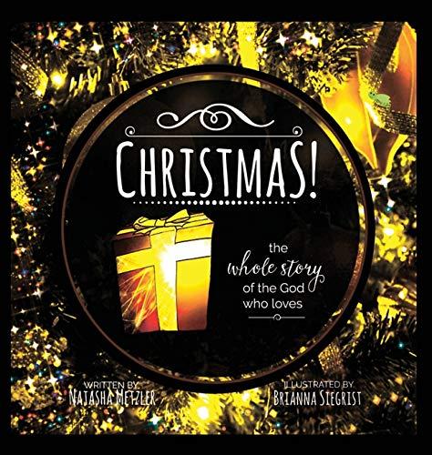 CHRISTMAS the Whole Story of the God who Loves: Natasha Metzler