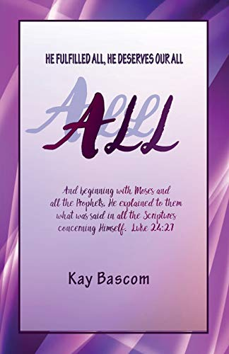 ALL: HE FULFILLED ALL, HE DESERVES OUR: BASCOM, KAY