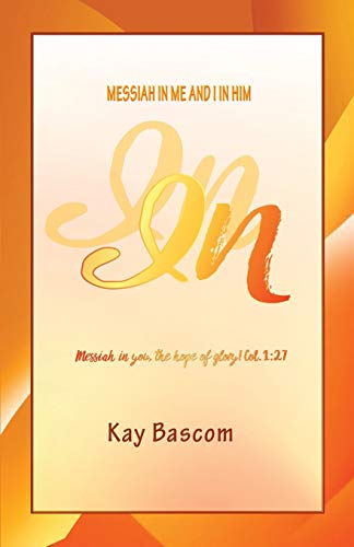 IN: MESSIAH IN ME AND I IN: BASCOM, KAY