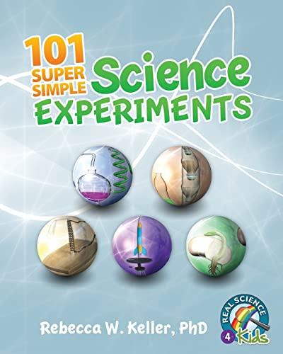 101 Super Simple Science Experiments: Keller, PhD, Rebecca W.