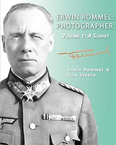 Erwin Rommel: Photographer - Volume 1: A Survey: Zita Steele