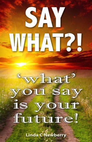 Say What What You Say is Your: Linda C Newberry