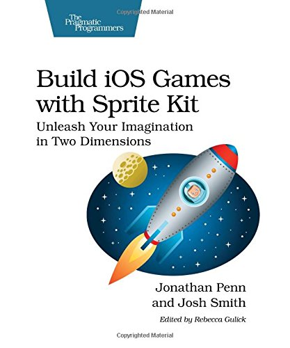9781941222102: Build iOS Games with Sprite Kit: Unleash Your Imagination in Two Dimensions