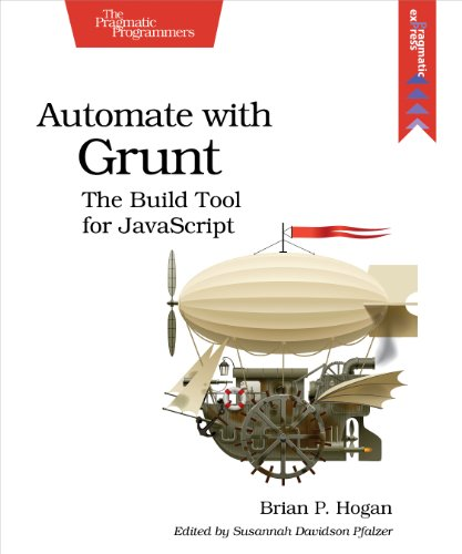 Automate with Grunt: The Build Tool for JavaScript: Brian P. Hogan