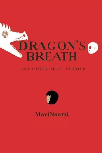 Dragon's Breath: and Other True Stories: MariNaomi