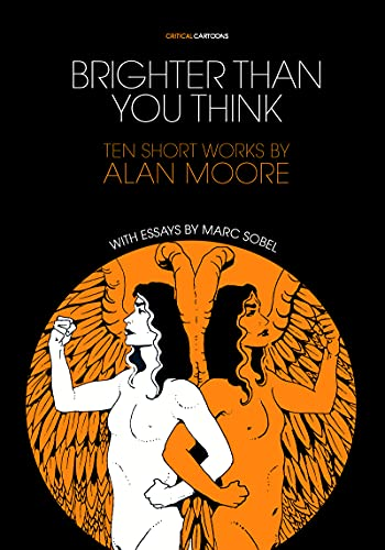 9781941250129: Brighter Than You Think: 10 Short Works by Alan Moore: With Critical Essays by Marc Sobel (Critical Cartoons)