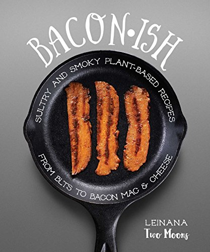 9781941252246: Baconish: Sultry and Smoky Plant-Based Recipes from BLTs to Bacon Mac & Cheese