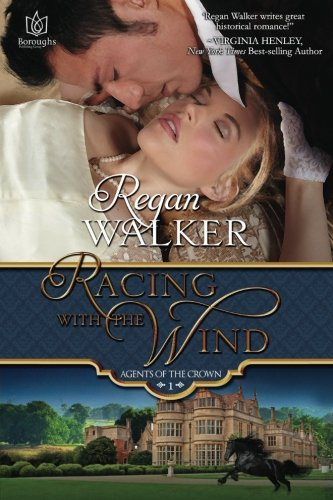 Racing with the Wind: Agents of the Crown - Book 1: Regan Walker