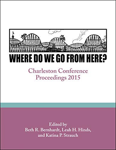 9781941269060: Where Do We Go From Here?: Charleston Conference Proceedings, 2015