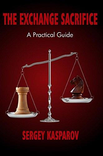 The Exchange Sacrifice: A Practical Guide: Sergey Kasparov