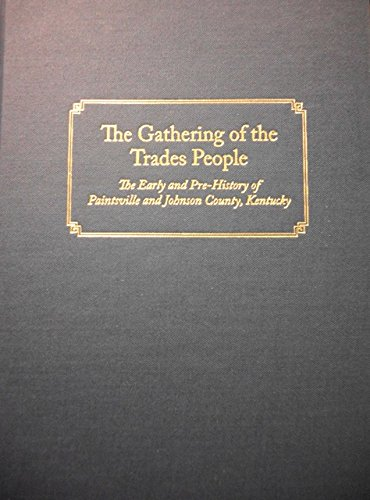 9781941272152: The Gathering of the Trades People: The Early and Pre-history of Paintsville and Johnson County, Kentucky