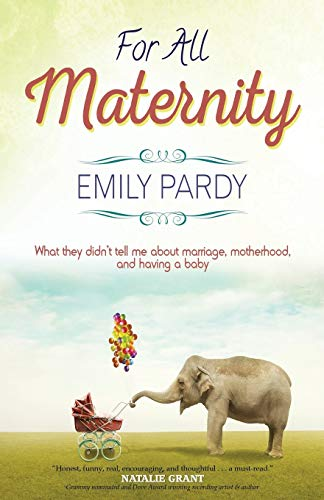 9781941291108: For All Maternity: What They Didn't Tell Me About Marriage, Motherhood, and Having a Baby