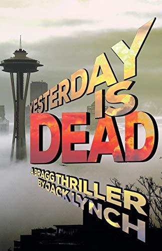 9781941298374: Yesterday is Dead: A Bragg Thriller (Bragg Thriller Series)