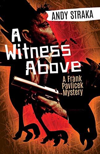 A Witness Above: A Frank Pavlicek Mystery: Straka, Andy