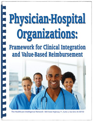 9781941329740: Physician-Hospital Organizations: Framework for Clinical Integration and Value-Based Reimbursement