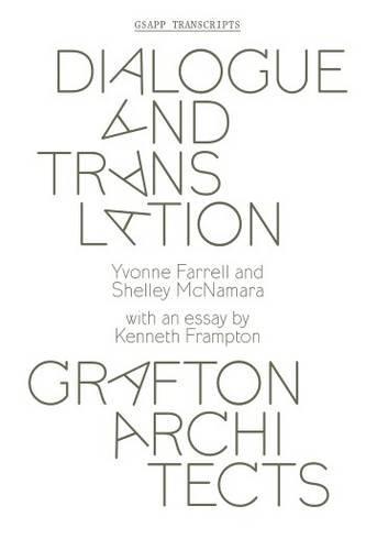 Dialogue and Translation: Grafton Architects (Gsapp Transcripts): Farrell, Yvonne; McNamara, ...