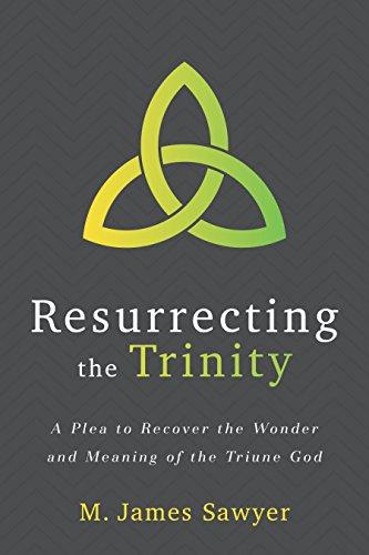 Resurrecting the Trinity: A Plea to Recover: Sawyer, M. James
