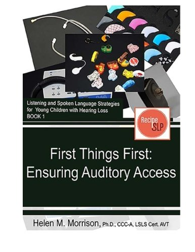 9781941352083: First Things First: Ensuring Auditory Access (Listening and Spoken Language Strategies for Young Children with Hearing Loss) (Volume 1)