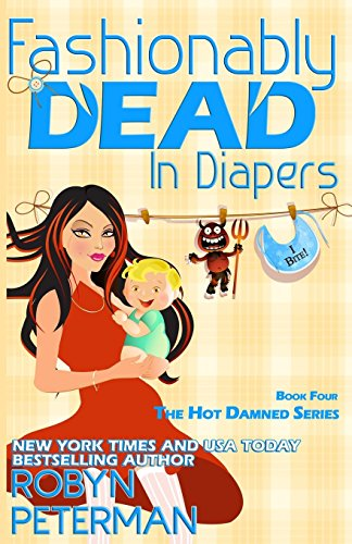 Fashionably Dead in Diapers: Hot Damned Series, Book 4 (Volume 4): Robyn Peterman