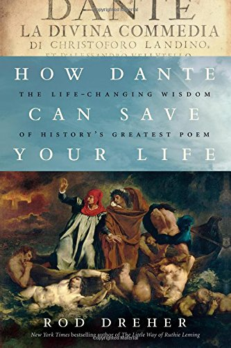 9781941393321: How Dante Can Save Your Life: The Life-Changing Wisdom of History's Greatest Poem