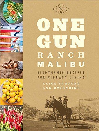 One Gun Ranch, Malibu: Biodynamic Recipes for Vibrant Living