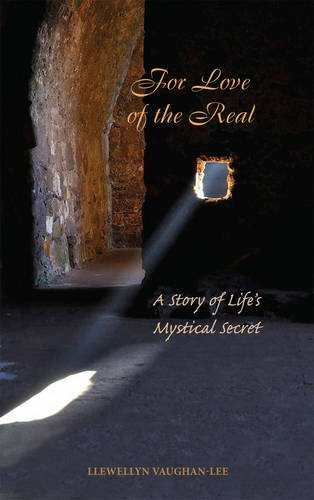 For Love of the Real: A Story of Life's Mystical Secret: Vaughan-Lee, Llewellyn