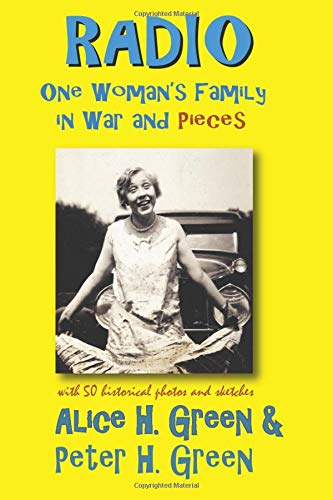 Radio: One Woman's Family in War and Piecces (Voices of World War II) (Volume 2): Alice H. Green