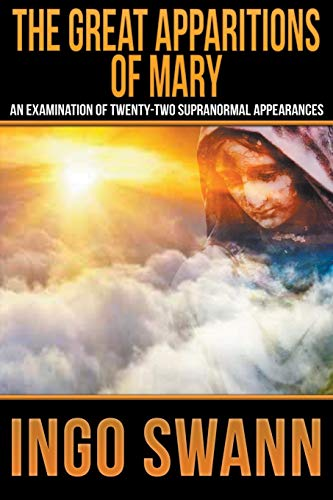 The Great Apparitions of Mary: An Examination: Ingo Swann